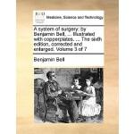 【预订】A System of Surgery: By Benjamin Bell, ... Illustrated