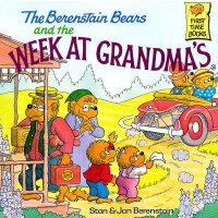 The Berenstain Bears and the Week at Grandma's 《贝贝熊和奶奶一起过周末