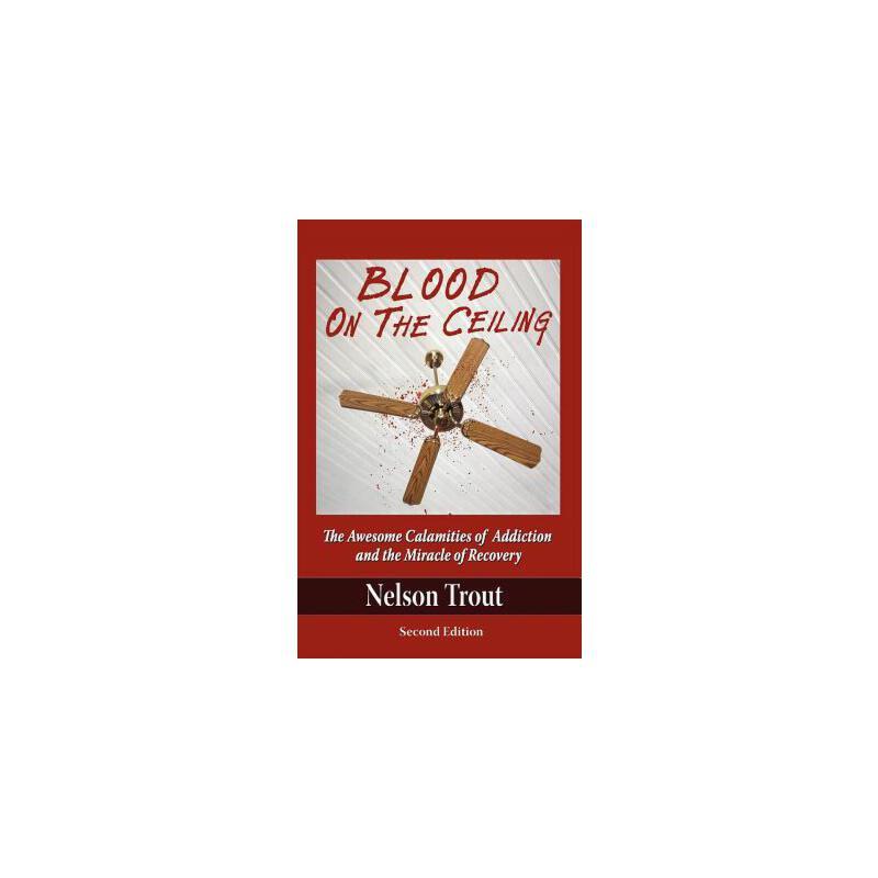 【预订】Blood on the Ceiling: The Awesome Calamities of Addiction a... 9780970356352 美国库房发货,通常付款后3-5周到货!