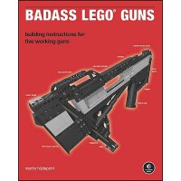 Badass Lego Guns: Building Instructions for Five Working Gu