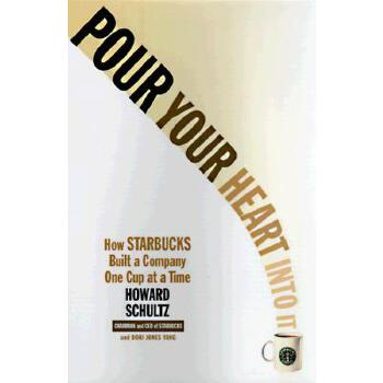 Pour Your Heart Into It: How Starbucks Built a Company One Cup at a Time 将心注入: 星巴克咖啡*国传奇