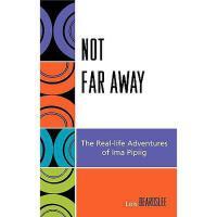【预订】Not Far Away: The Real-Life Adventures of Ima Pipiig