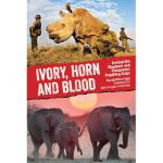 【预订】Ivory, Horn and Blood: Behind the Elephant and Rhinocer