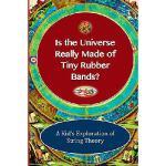 【预订】Is the Universe Really Made of Tiny Rubber Bands?: A Ki