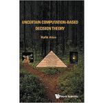 【预订】Uncertain Computation-Based Decision Theory 97898132289