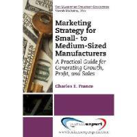 【预订】Marketing Strategy for Small- To Medium-Sized Manufactu