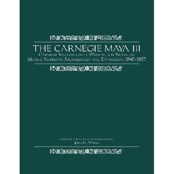【预订】The Carnegie Maya III: Carnegie Institution of Washington Notes on Middle American Archaeology a 美国库房发货,通常付款后3-5周到货!