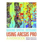 【预订】Making Spatial Decisions Using Arcgis Pro: A Workbook 9