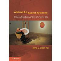 【预订】Abstract Art Against Autonomy: Infection, Resistance, a
