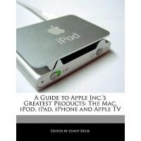 【预订】A Guide to Apple Inc.'s Greatest Products: The Mac, iPo