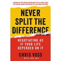 Never Split the Difference: Negotiating as If Your Life Dep
