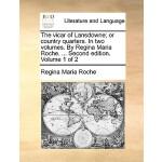 【预订】The Vicar of Lansdowne; Or Country Quarters. in Two Vol