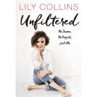 【现货】英文原版 未删节:莉莉・柯林斯自传  无悔做自己  Unfiltered: No Shame, No Regrets, Just Me. by Lily Collins 精装硬皮