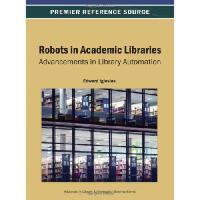 【预订】Robots in Academic Libraries: Advancements in Library A