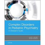 Complex Disorders in Pediatric Psychiatry 9780323511476