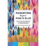 【预订】Parenting Beyond Pink and Blue: How to Raise Your Kids