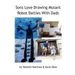 【预订】Sons Love Drawing Mutant Robot Battles with Dads 978098