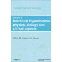 【预订】Interstitial Hyperthermia: Physics, Biology and Clinical