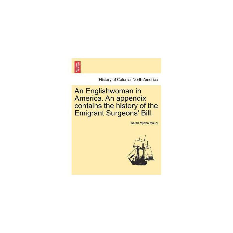【预订】An Englishwoman in America. an Appendix Contains the History of the Emigrant Surgeons' Bill. 美国库房发货,通常付款后3-5周到货!