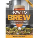 How to Brew: Everything You Need to Know to Brew Great Beer