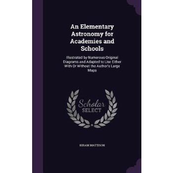【预订】An Elementary Astronomy for Academies and Schools: Illustrated by Numerous Original Diagrams and Adapted to Use Either with or Without the Author's La 预订商品,需要1-3个月发货,非质量问题不接受退换货。