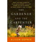 【现货】英文原版 园丁与木匠The Gardener and the Carpenter 探索亲子关系对儿童发展影响的