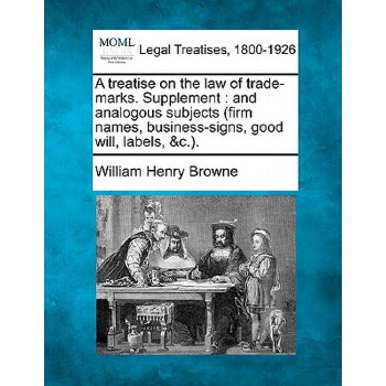 【预订】A Treatise on the Law of Trade-Marks. Supplement: And Analogous Subjects (Firm Names, Business-Signs, Good Will, Labels, &C.). 预订商品,需要1-3个月发货,非质量问题不接受退换货。