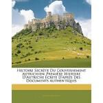 【预订】Histoire Secrete Du Gouvernement Autrichien: Premiere H