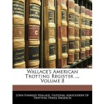 【预订】Wallace's American Trotting Register ..., Volume 8