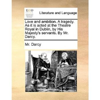 【预订】Love and Ambition. a Tragedy. as It Is Acted at the Theatre... 9781140972679 美国库房发货,通常付款后3-5周到货!