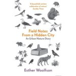 Field Notes From a Hidden City: An Urban Nature Diary ISBN: