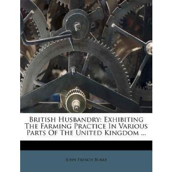 【预订】British Husbandry: Exhibiting the Farming Practice in Various Parts of the United Kingdom ... 预订商品,需要1-3个月发货,非质量问题不接受退换货。