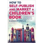 【预订】How to Self-Publish and Market a Children's Book: The K