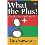 WHAT THE PLUS!: GOOGLE+ FOR THE REST OF US 英文原版