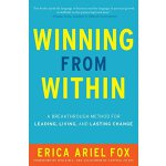 Winning from Within A Breakthrough Method for Leading, Livi