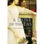 【新书店正版】 A Dove of the East: And Other Stories Mark Helprin