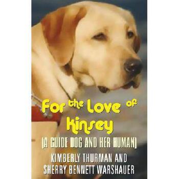 【预订】For the Love of Kinsey: (A Guide Dog and Her Human) 美国库房发货,通常付款后3-5周到货!