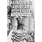 【预订】Abandoning American Neutrality: Woodrow Wilson and the