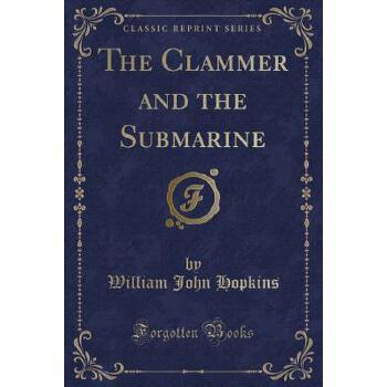 【预订】The Clammer and the Submarine (Classic Reprint) 预订商品,需要1-3个月发货,非质量问题不接受退换货。
