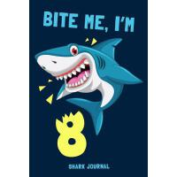 【�A�】Bite Me I'm 8 Shark Journal: Notebook to Write in for 8