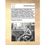 【预订】An Impartial History of the Life and Reign of Her Late