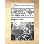 【预订】A System of Surgery. by Benjamin Bell, ... Illustrated