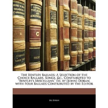 【预订】The Bentley Ballads: A Selection of the Choice Ballads, Songs, &C., Contributed to Bentley's Miscellany. Ed. by [John] Doran, with Four Bal 预订商品,需要1-3个月发货,非质量问题不接受退换货。
